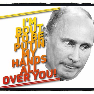 Everyone's Putin their best dictator forward. by GraphicLife