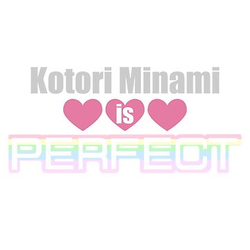 Kotori Minami is Perfect by hannahsalsa