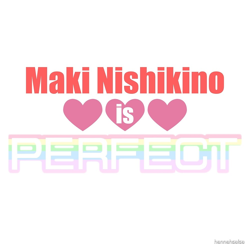 Maki Nishikino is Perfect by hannahsalsa