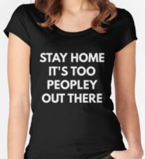 Stay Home It's Too Peopley Out There Women's Fitted Scoop T-Shirt