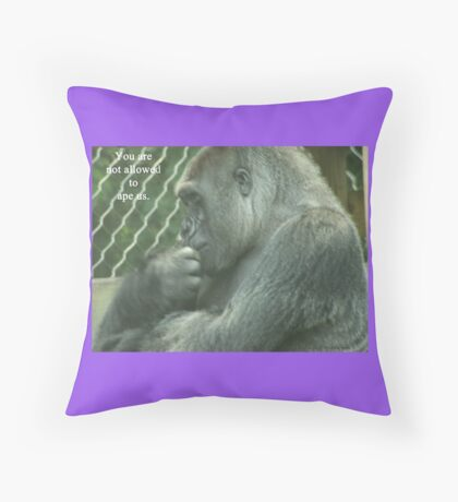 You are not allowed to ape us. Throw Pillow