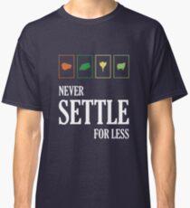 Never Settle For Less Classic T-Shirt
