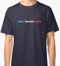 LOVE. TRUMPS. HATE.  Classic T-Shirt