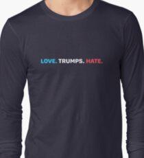LOVE. TRUMPS. HATE.  Long Sleeve T-Shirt