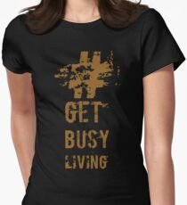 Get busy living  Women's Fitted T-Shirt