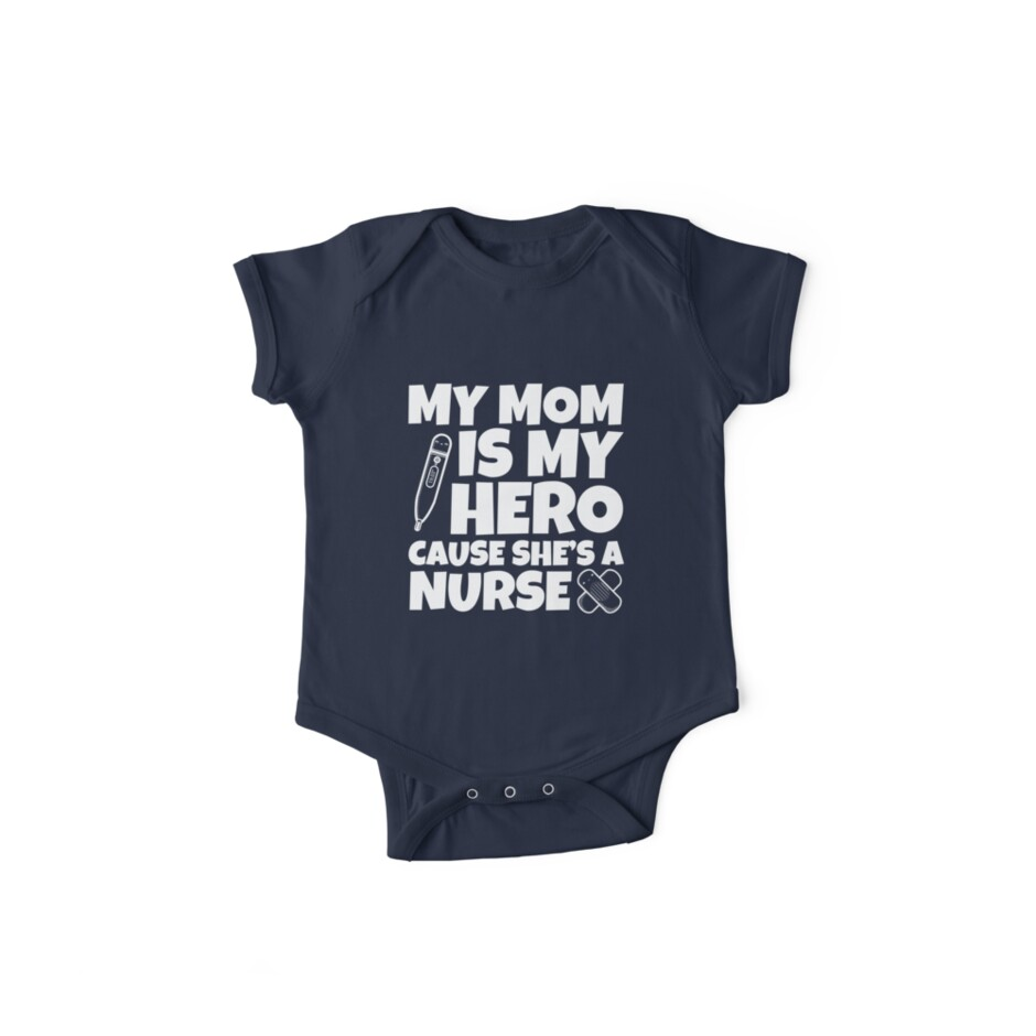 My mom is my hero cause she's a nurse baby shirt  by worksaheart