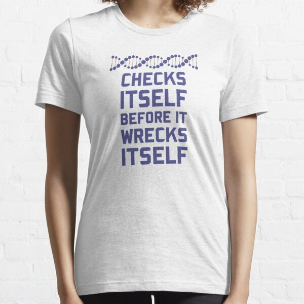 Check Yourself Before You Wreck Your DNA Genetics Essential T-Shirt