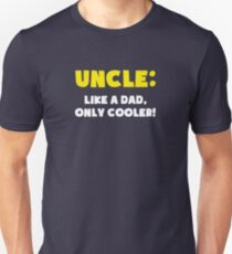 Uncle: Like a Dad, Only Cooler T-Shirt