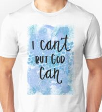 I Can't But God Can Unisex T-Shirt