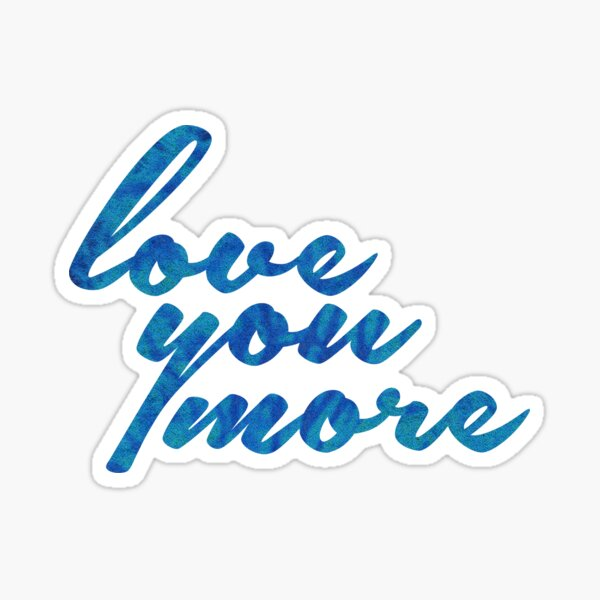Love You More Sticker