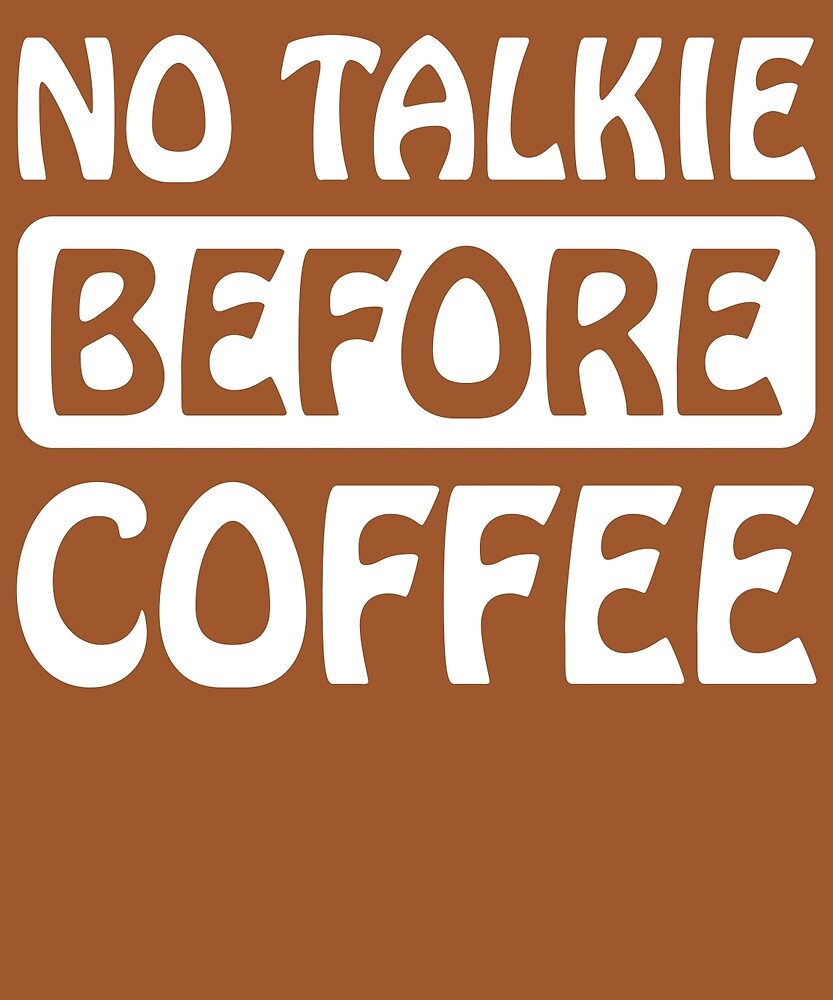 No Talkie Before Coffee  by AlwaysAwesome