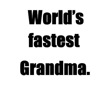 WORLD'S FASTEST GRANDMA by Lucariolis