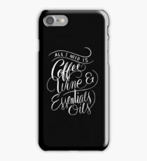All I Need Is Coffee Wine & Essential Oils - Aromatherapy Saying  iPhone Case/Skin