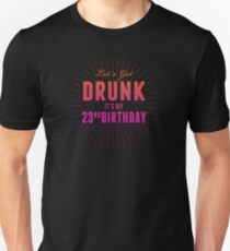 Lets Get Drunk Its My 23rd Birthday Slim Fit T-Shirt