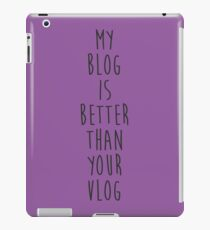My Blog is Better Than Your Vlog Lux Series Quote iPad Case/Skin
