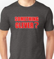 SOMETHING CLEVER? T-Shirt