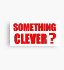 SOMETHING CLEVER? Canvas Print