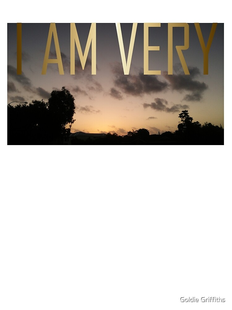 I AM VERY by Goldie Griffiths