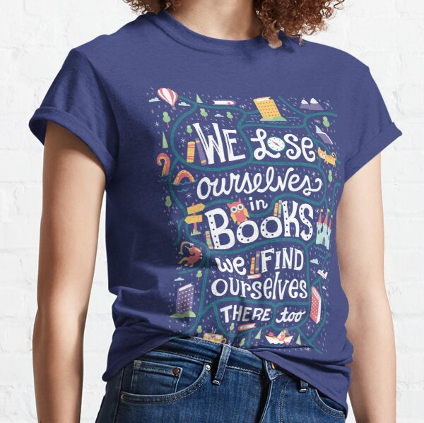 Lose ourselves in books Classic T-Shirt
