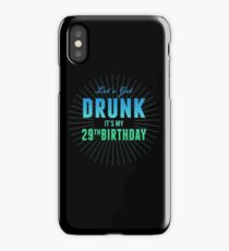 Let's Get Drunk It's My 29th Birthday iPhone Case