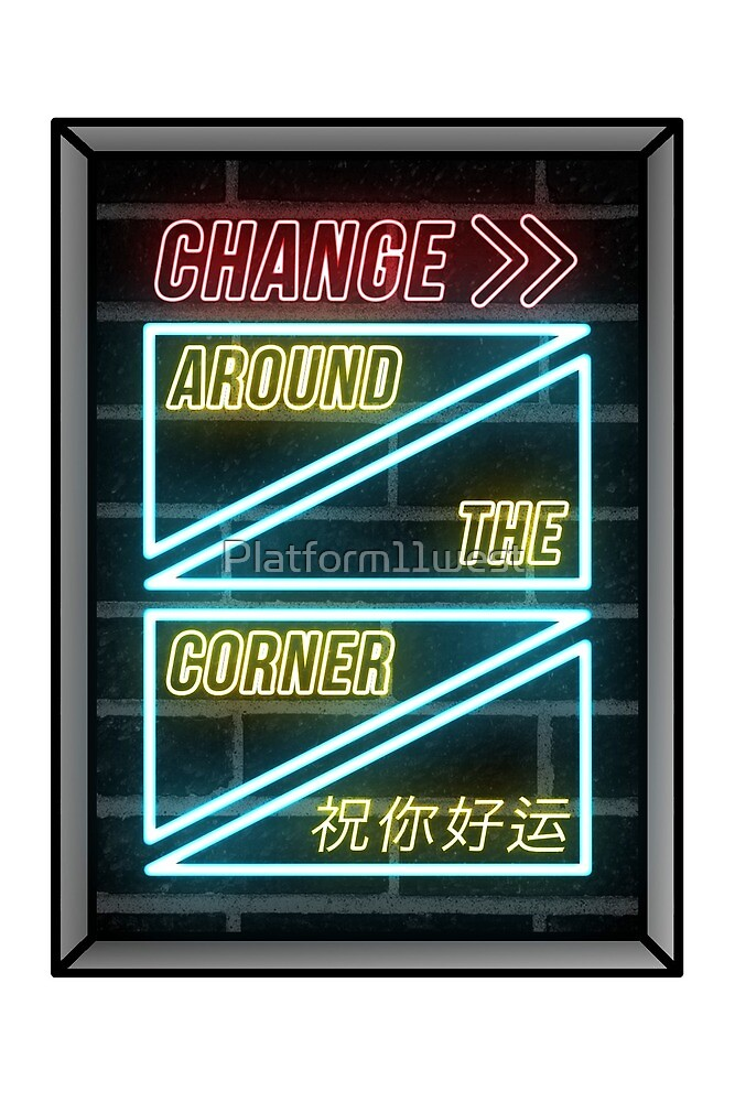change around the corner  by Platform11west