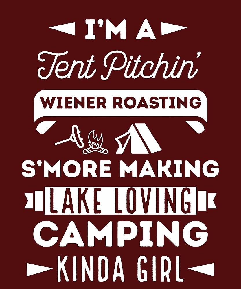 I'm A Tent Pitchin' Wiener Rostin' Kinda Girl  by AlwaysAwesome
