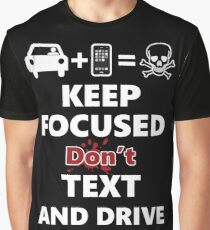 Keep Focused Don't Text And Drive Graphic T-Shirt