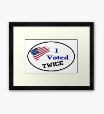 I VOTED TWICE ELECTION SPOOF PRESIDENT DEAD PEOPLE VOTING SHIRTS, STICKERS, TOTES, CASES Framed Print