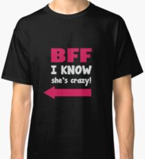 BFF I Know She's Crazy! Classic T-Shirt