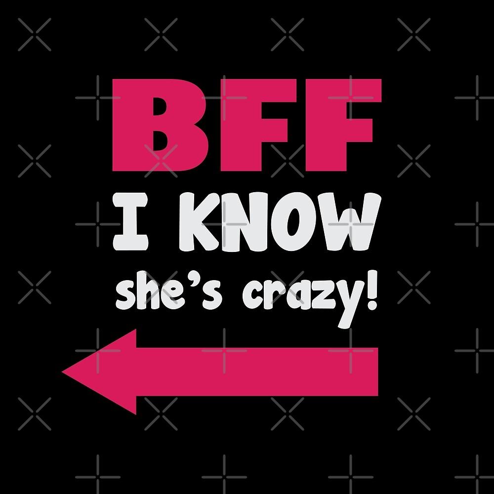 BFF I Know She's Crazy! by DJBALOGH