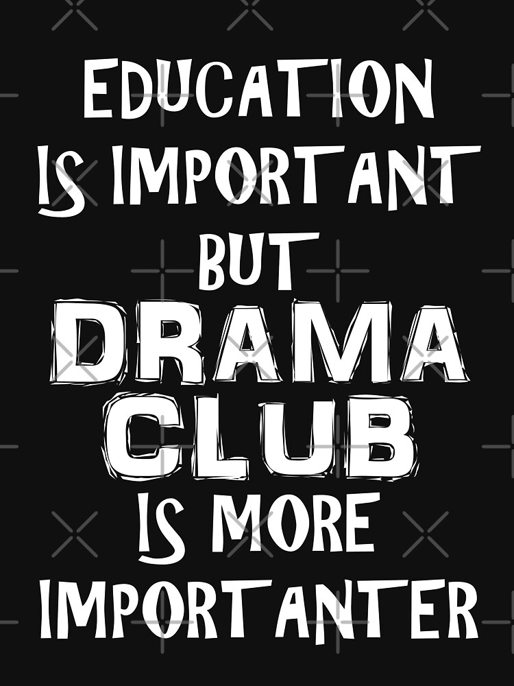 Education Is Important But Drama Club Is More Importanter T-Shirt Funny Cute Gift For High School College Student by arcadetoystore