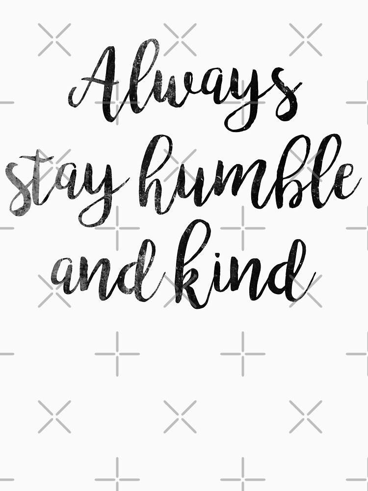 Always Stay Humble And Kind Quote T Shirt By Koovox Redbubble