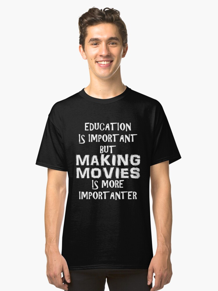 Education Is Important But Making Movies Is More Importanter T-Shirt Funny Cute Gift For High School College Student Classic T-Shirt Front
