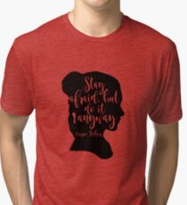 Stay Afraid, But Do It Anyway - Carrie Fisher quote Tri-blend T-Shirt