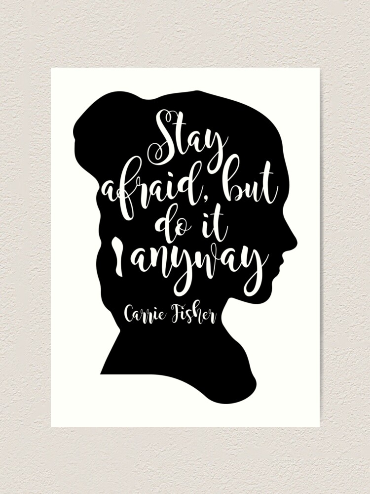 Alternate view of Stay Afraid, But Do It Anyway - Carrie Fisher quote Art Print