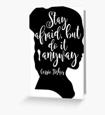 Stay Afraid, But Do It Anyway - Carrie Fisher quote Greeting Card