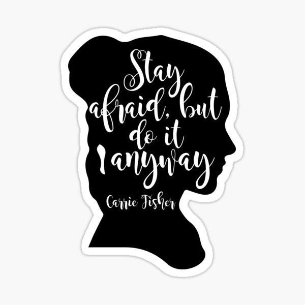 Stay Afraid, But Do It Anyway - Carrie Fisher quote Sticker