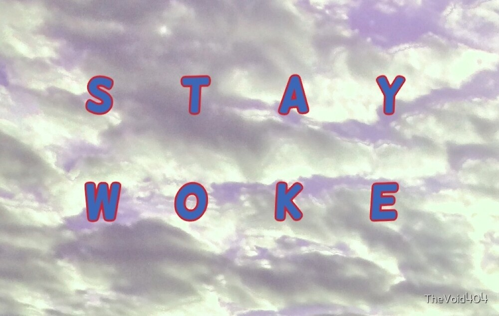 Stay Woke Sky Graphic by TheVoid404