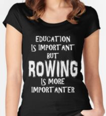 Education Is Important But Rowing Is More Importanter T-Shirt Funny Cute Gift For High School College Student Women's Fitted Scoop T-Shirt