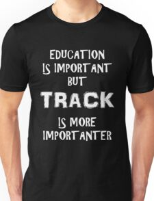 Education Is Important But Track Is More Importanter T-Shirt Funny Cute Gift For High School College Student Unisex T-Shirt