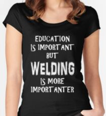Education Is Important But Welding Is More Importanter T-Shirt Funny Cute Gift For High School College Student Women's Fitted Scoop T-Shirt