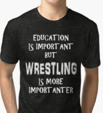 Education Is Important But Wrestling Is More Importanter T-Shirt Funny Cute Gift For High School College Student Tri-blend T-Shirt