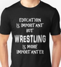 Education Is Important But Wrestling Is More Importanter T-Shirt Funny Cute Gift For High School College Student T-Shirt