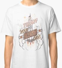 If Today Was Your Last Day Classic T-Shirt