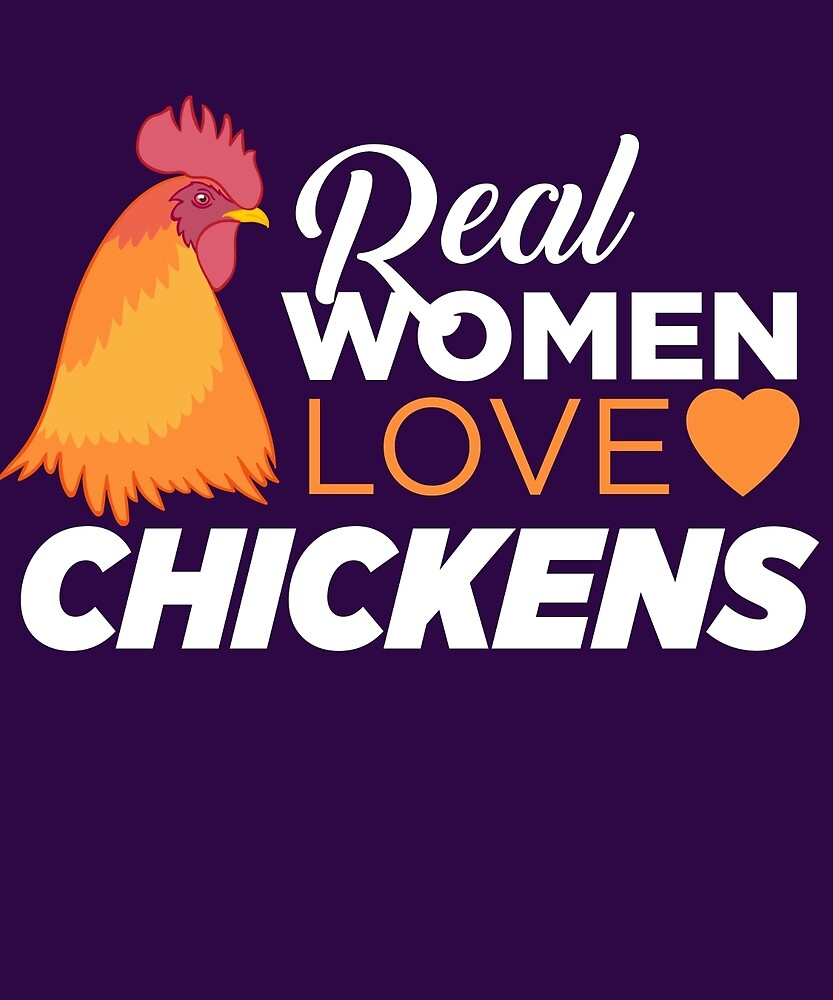 Real Women Love Chickens  by AlwaysAwesome