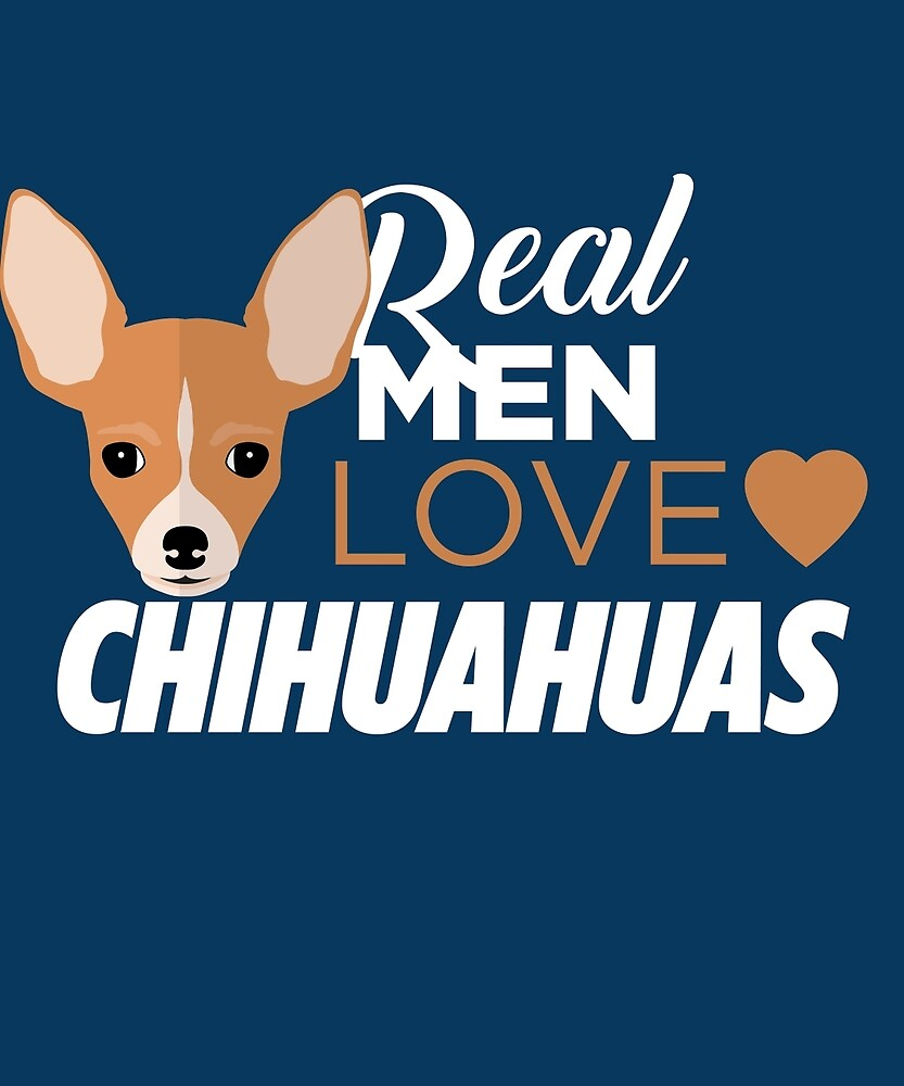 Real Men Love Chihuahuas by AlwaysAwesome