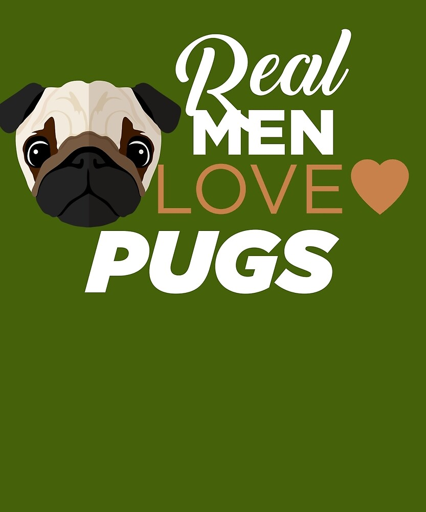 Real Men Love Pugs by AlwaysAwesome