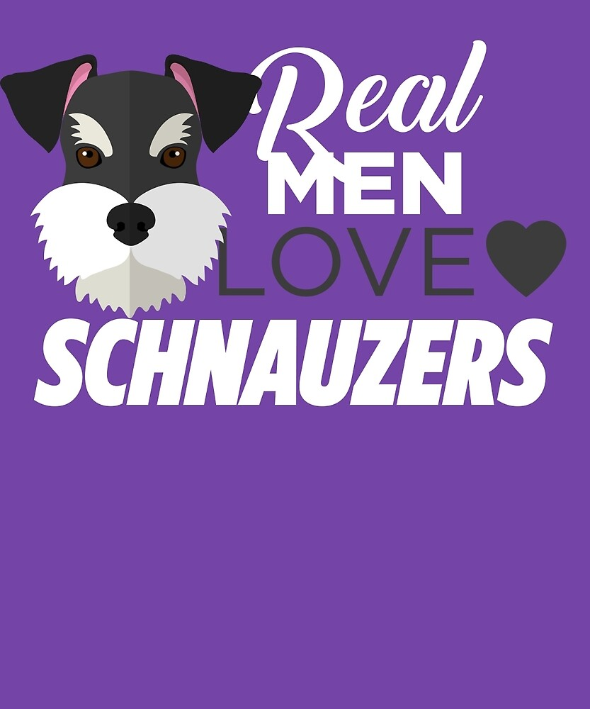 Real Men Love Schnauzers  by AlwaysAwesome
