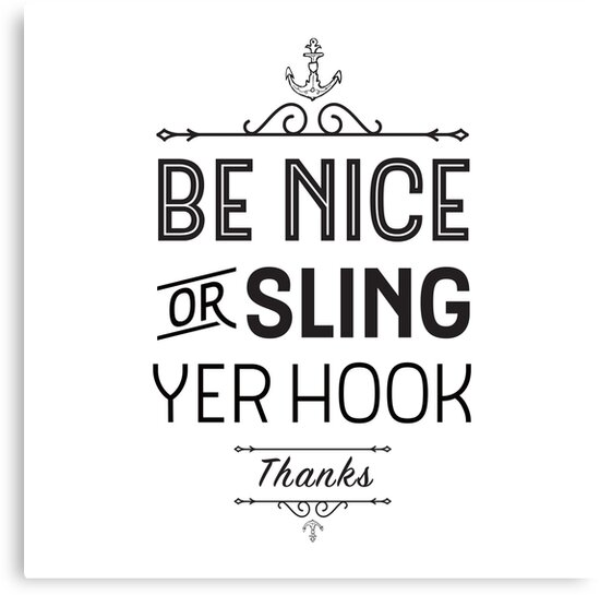 Be Nice or Sling Yer Hook! Thanks. by Kelsorian