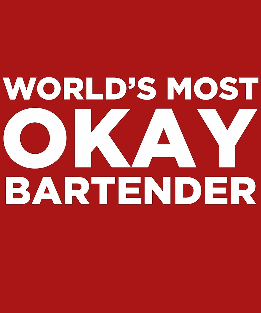 World's Most Okay Bartender by AlwaysAwesome